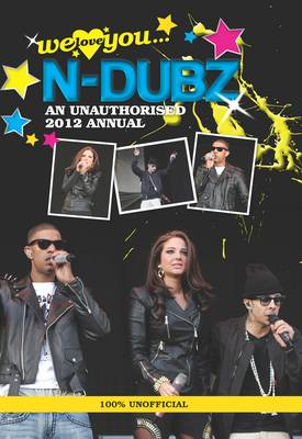 N-Dubz: We Love You... N-Dubz: An Unauthorised 2012 Annual 2012 (Hardback)