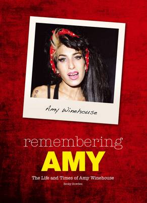 Remembering Amy: The Life and Times of Amy Winehouse (Paperback)