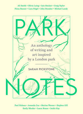 Park Notes: Writing and Painting from the Heart of London (Hardback)