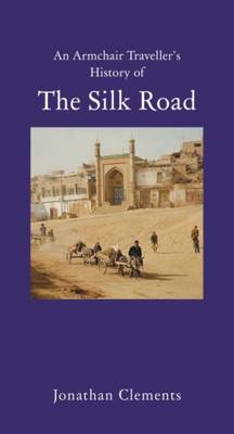An Armchair Traveller's History of the Silk Road (Hardback)