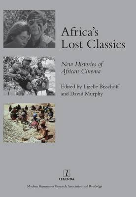 Africa's Lost Classics: New Histories of African Cinema (Hardback)