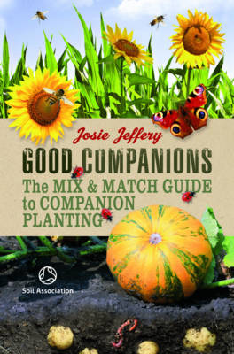 Good Companions: The Mix and Match Guide to Companion Planting (Spiral bound)