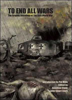 To End All Wars: The Graphic Anthology of the First World War (Hardback)
