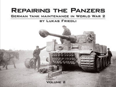 Repairing the Panzers: Volume 2: German Tank Maintenance in World War 2 (Hardback)