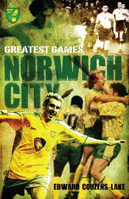 Norwich City Greatest Games (Hardback)