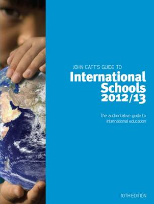 The John Catt Guide to International Schools 2012/13: The Authoritative Guide to International Education (Paperback)