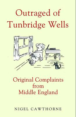Outraged of Tunbridge Wells: Original Complaints from Middle England (Hardback)