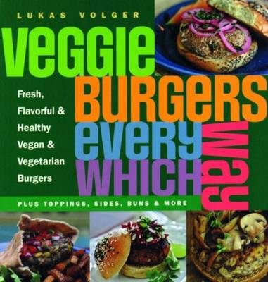 Veggie Burgers Every Which Way: Plus Toppings, Sides, Buns and More (Paperback)