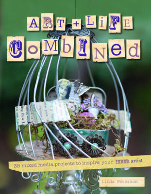 Art & Life Combined: 35 Mixed Media Projects to Discover Your Inner Artist (Paperback)