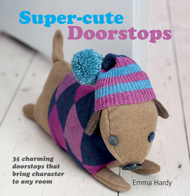 Super-Cute Doorstops: 35 Charming Doorstops That Bring Character to Any Room (Paperback)