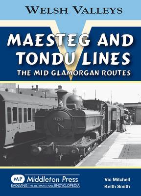 Maesteg and Tondu Lines: The Mid Glamorgan Routes - Welsh Valleys (Hardback)