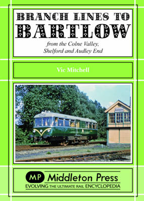 Branch Lines to Bartlow: from the Syour Valley, Shelford and Audley End - Branch Lines (Hardback)