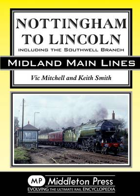 Nottingham to Lincoln: Including the Southwell Branch - Midland Main Line (Hardback)