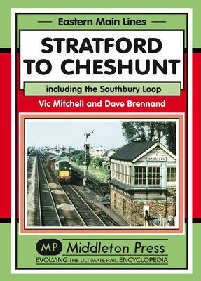 Stratford to Cheshunt: Including the Southbury Loop - Eastern Main Lines (Hardback)