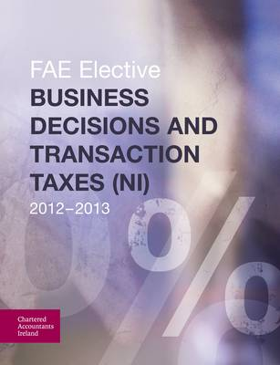 Business Decisions and Transaction Taxes (NI) 2012-2013 FAE Elective 2012-2013 (Paperback)