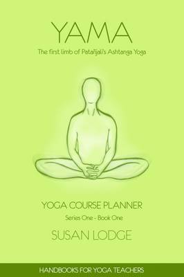 Cover Yama: The First Limb of Patanjali's Ashtanga Yoga System - Yoga Course Planner 1