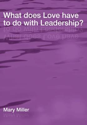 What Does Love Have to Do with Leadership? (Paperback)