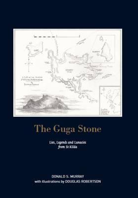 The Guga Stone: Lies, Legends and Lunacies from St Kilda (Hardback)