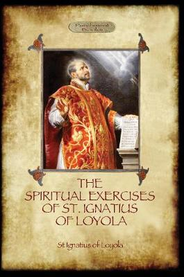 The Spiritual Exercises of St Ignatius of Loyola: Christian Instruction from the Founder of the Jesuits (Aziloth Books) (Paperback)