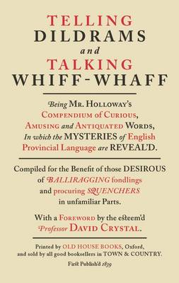 Telling Dildrams and Talking Whiff Whaff: A Dictionary of Provincialisms (Hardback)