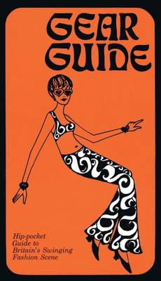 Gear Guide, 1967: Hip-Pocket Guide to Britain's Swinging Carnaby Street Fashion Scene (Paperback)