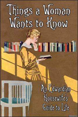 Things a Woman Wants to Know: An Edwardian Housewife's Guide to Life (Hardback)