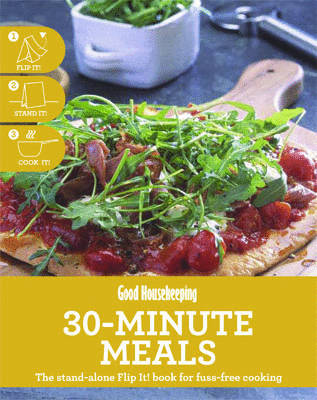 30-minute Meals: The Stand-alone Flip It! Book for Fuss-free Cooking - Good Housekeeping (Spiral bound)
