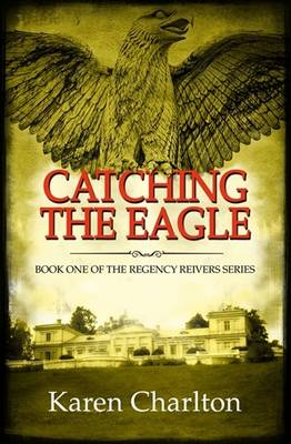 Catching the Eagle - Regency Reivers Series 1 (Hardback)