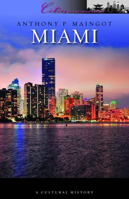 Cover Miami: A Cultural History - Cities of the Imagination