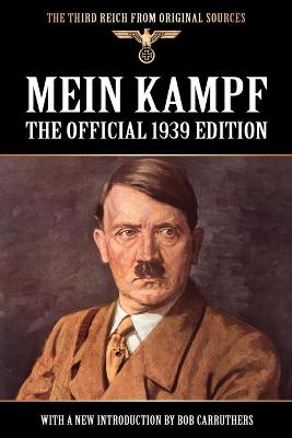 Mein Kampf: The Official 1939 Edition - Third Reich from Original Sources (Paperback)