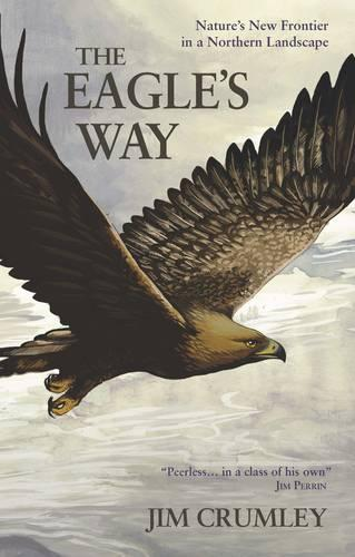 The Eagle's Way: Nature's New Frontier in a Northern Landscape (Paperback)