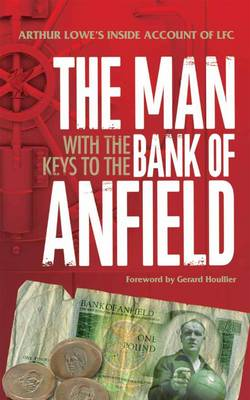 The Man with the Keys to the Bank of Anfield (Hardback)