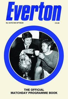 The Official Everton Matchday Programme Book (Hardback)
