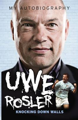 Uwe Rosler Knocking Down Walls My Autobiography (Paperback)