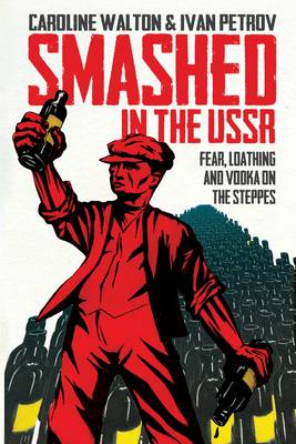 Smashed in the USSR: Fear, Loathing and Vodka in the Soviet Union (Paperback)