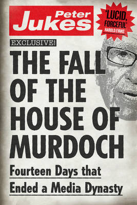 The Fall of the House of Murdoch: Fourteen Days That Ended a Media Dynasty (Paperback)