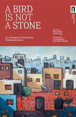 A Bird is Not a Stone: An Anthology of Contemporary Palestinian Poetry (Paperback)