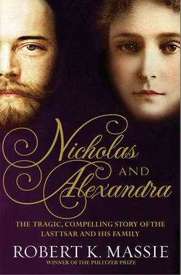 Nicholas and Alexandra: The Tragic, Compelling Story of the Last Tsar and His Family (Hardback)