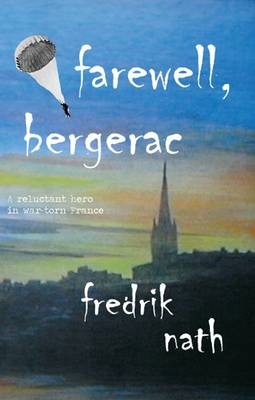 Farewell Bergerac: A Wartime Tale of Love, Loss and Redemption - World War II Trilogy (Paperback)