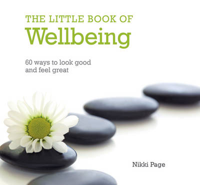 The Little Book of Wellbeing: 60 Ways to Look Good and Feel Great (Hardback)