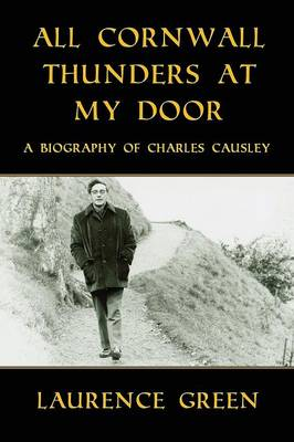All Cornwall Thunders at My Door: A Biography of Charles Causley (Paperback)