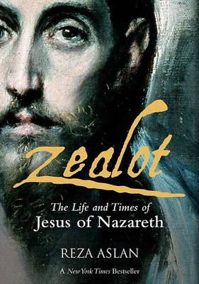 Zealot: The Life and Times of Jesus of Nazareth (Hardback)