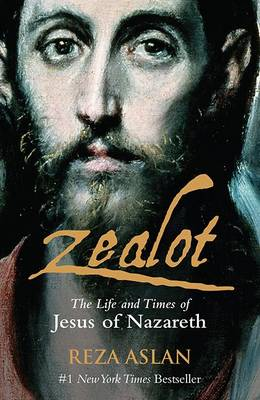 Zealot: The Life and Times of Jesus of Nazareth (Paperback)