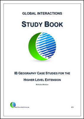 Global Interactions Study Book: IB Geography Case Studies for the Higher Level Extension (Paperback)
