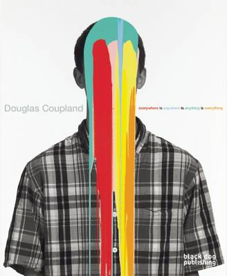 Douglas Coupland: Everywhere is Anywhere is Anything is Everything (Hardback)