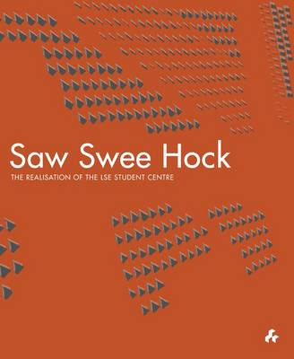 Saw Swee Hock: The Realisation of the London School of Economics Student Centre (Hardback)