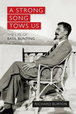 A Strong Song Tows Us: The Life of Basil Bunting (Hardback)