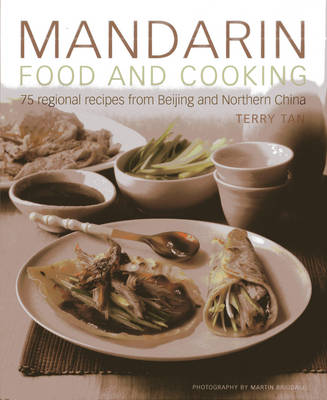 Mandarin Food and Cooking: 75 Regional Recipes from Beijing and Northern China (Hardback)
