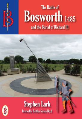 The Battle of Bosworth 1485: and the Burial of King Richard III - Bretwalda Battles 7 (Paperback)