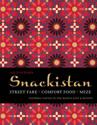 Snackistan: Street Food, Comfort Food, Meze - Informal Eating in the Middle East & Beyond (Hardback)